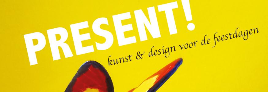 Present! / Kunst & Design voor de feestdagen